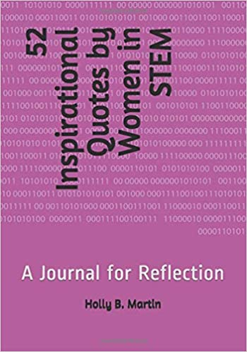 52 Inspirational Quotes by Women in STEM:  A Journal for Reflection by Holly B. Martin