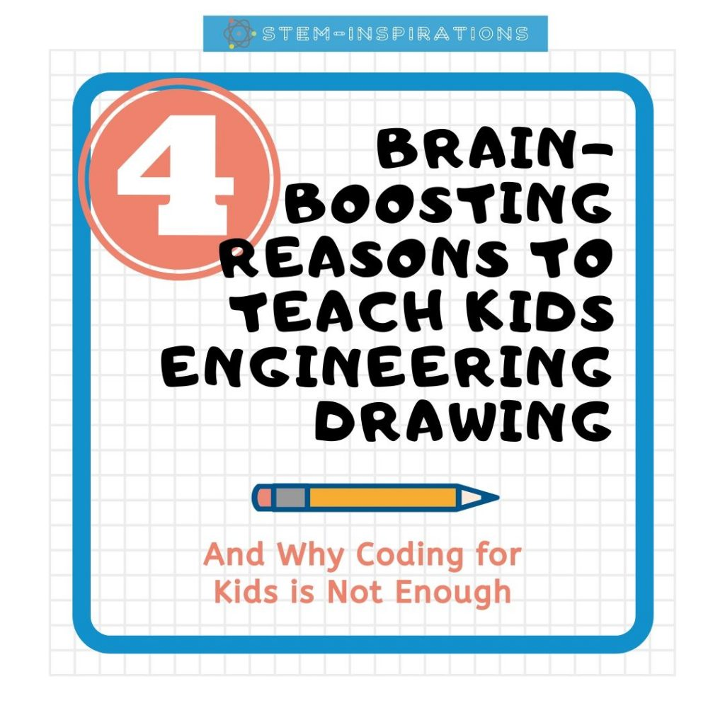 4 brain-boosting reasons to teach kids engineering drawing